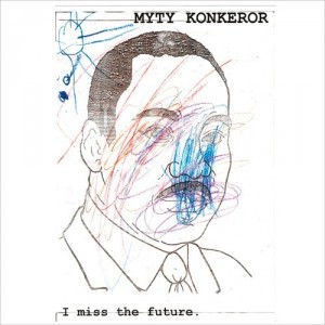 MYTY KONKEROR i miss the future