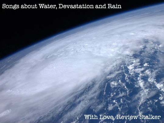 Playlist – Songs about Water, Devastation & Rain