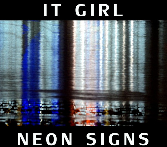 "IT Girl please fix my ""Neon  Signs"" says The Men"