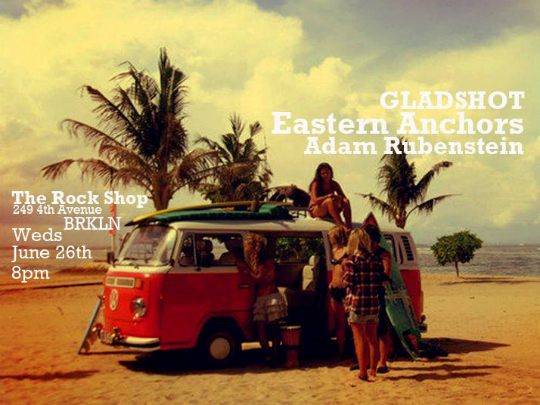 TONIGHT: at The Rock Shop Brooklyn – Eastern Anchors, Gladshot & Adam Rubenstein