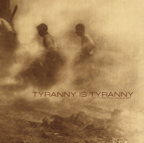 Let It Come From Whom It May by Tyranny Is Tyranny
